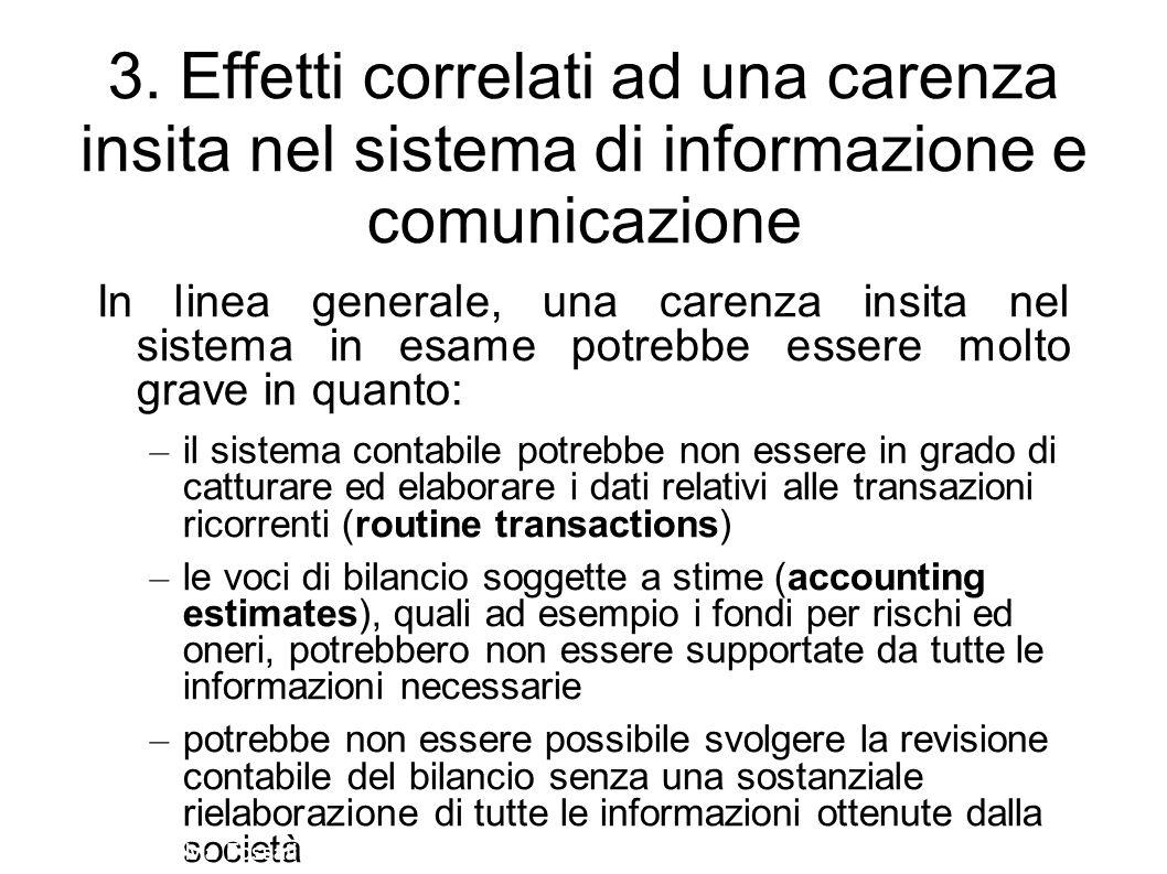 In linea generale, una carenza insita nel sistema in esame potrebbe essere molto grave in quanto: – il sistema contabile potrebbe non essere in grado
