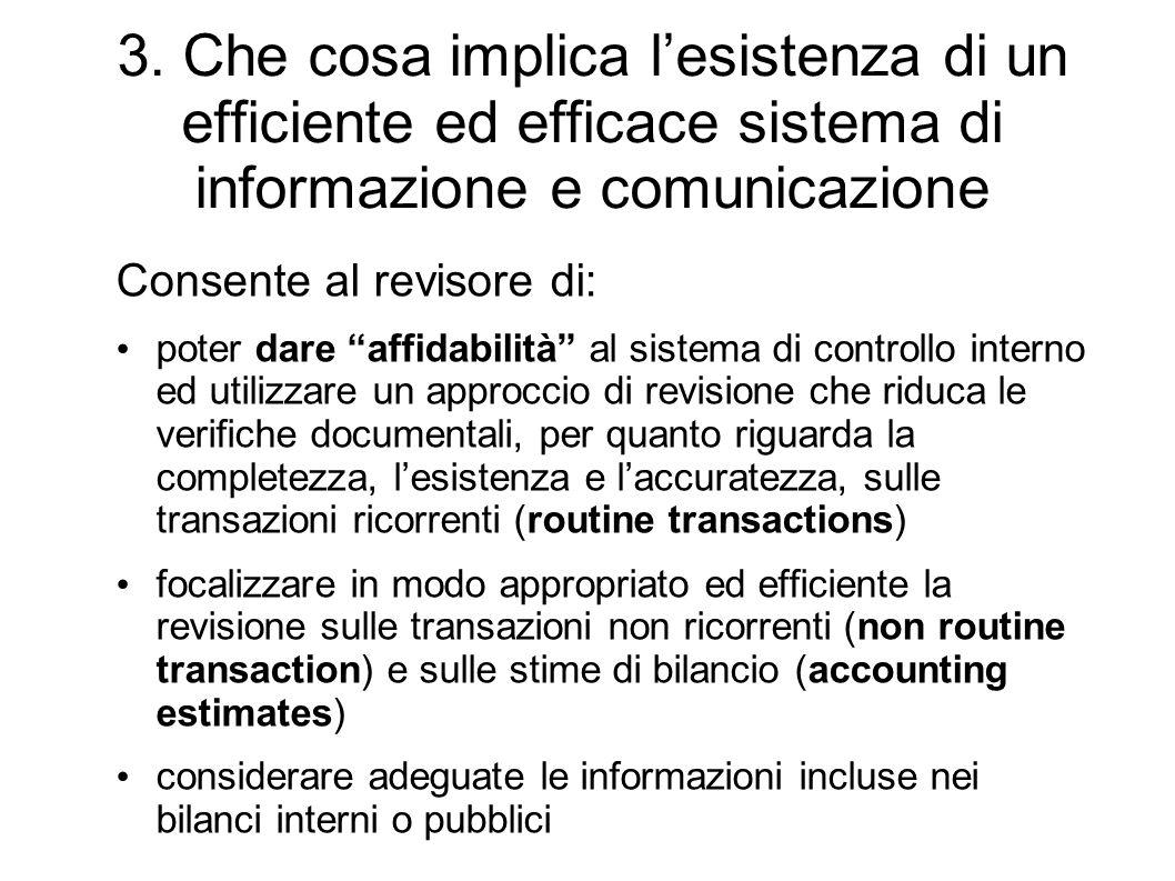 3. Che cosa implica lesistenza di un efficiente ed efficace sistema di informazione e comunicazione Consente al revisore di: poter dare affidabilità a