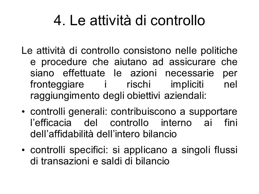 4. Le attività di controllo Le attività di controllo consistono nelle politiche e procedure che aiutano ad assicurare che siano effettuate le azioni n