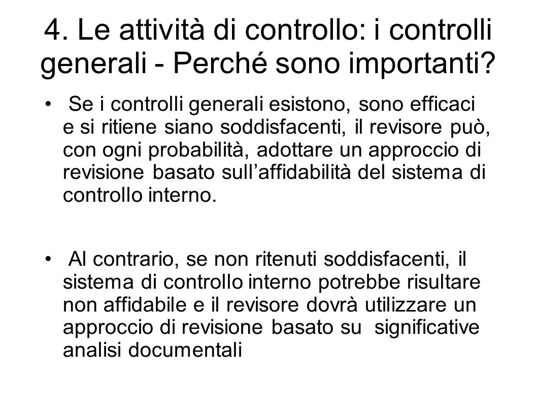 4. Le attività di controllo: i controlli generali - Perché sono importanti? Se i controlli generali esistono, sono efficaci e si ritiene siano soddisf