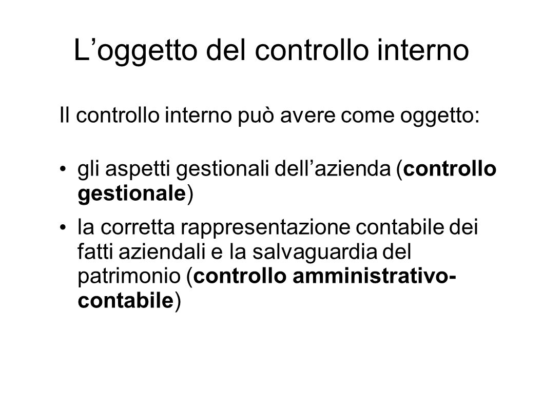 Loggetto del controllo interno Il controllo interno può avere come oggetto: gli aspetti gestionali dellazienda (controllo gestionale) la corretta rapp