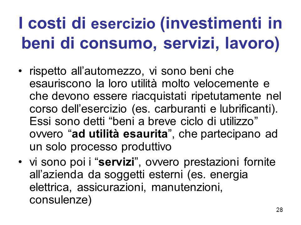 28 I costi di esercizio (investimenti in beni di consumo, servizi, lavoro) rispetto allautomezzo, vi sono beni che esauriscono la loro utilità molto v