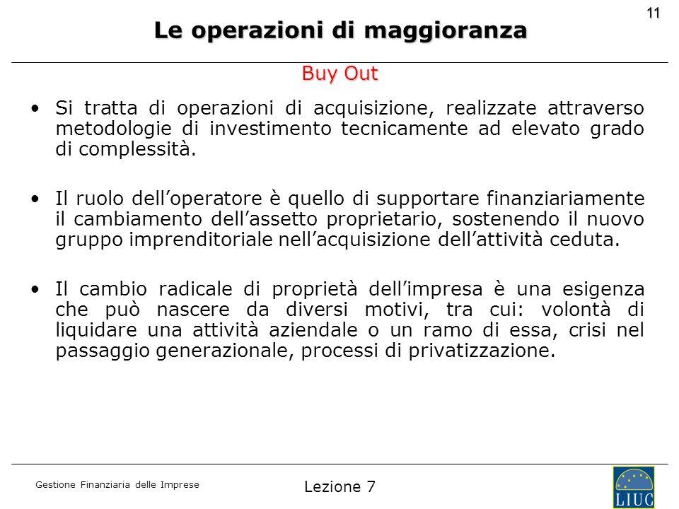 Gestione Finanziaria delle Imprese 11 Si tratta di operazioni di acquisizione, realizzate attraverso metodologie di investimento tecnicamente ad eleva