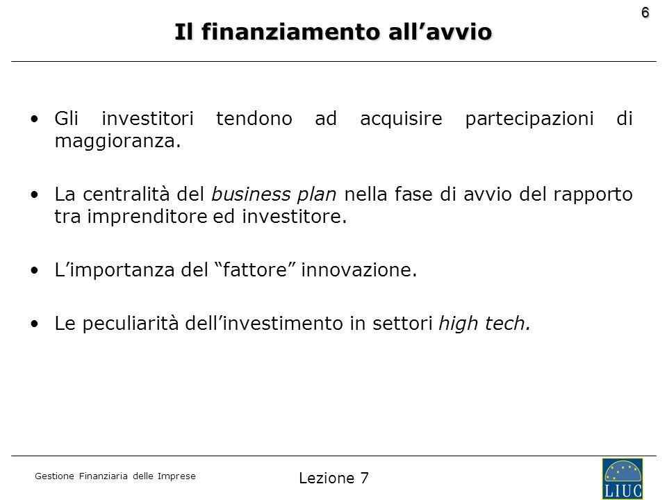 Gestione Finanziaria delle Imprese 6 Gli investitori tendono ad acquisire partecipazioni di maggioranza. La centralità del business plan nella fase di