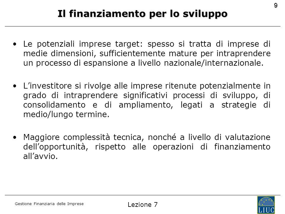 Gestione Finanziaria delle Imprese 9 Il finanziamento per lo sviluppo Le potenziali imprese target: spesso si tratta di imprese di medie dimensioni, s