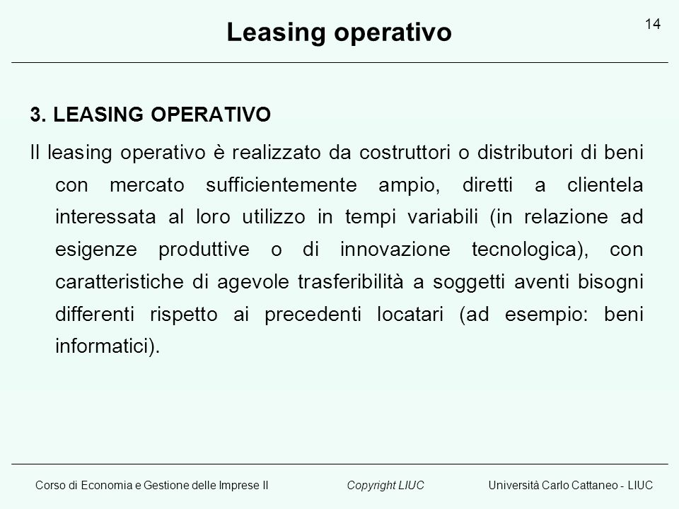 Corso di Economia e Gestione delle Imprese IIUniversità Carlo Cattaneo - LIUCCopyright LIUC 14 Leasing operativo 3. LEASING OPERATIVO Il leasing opera