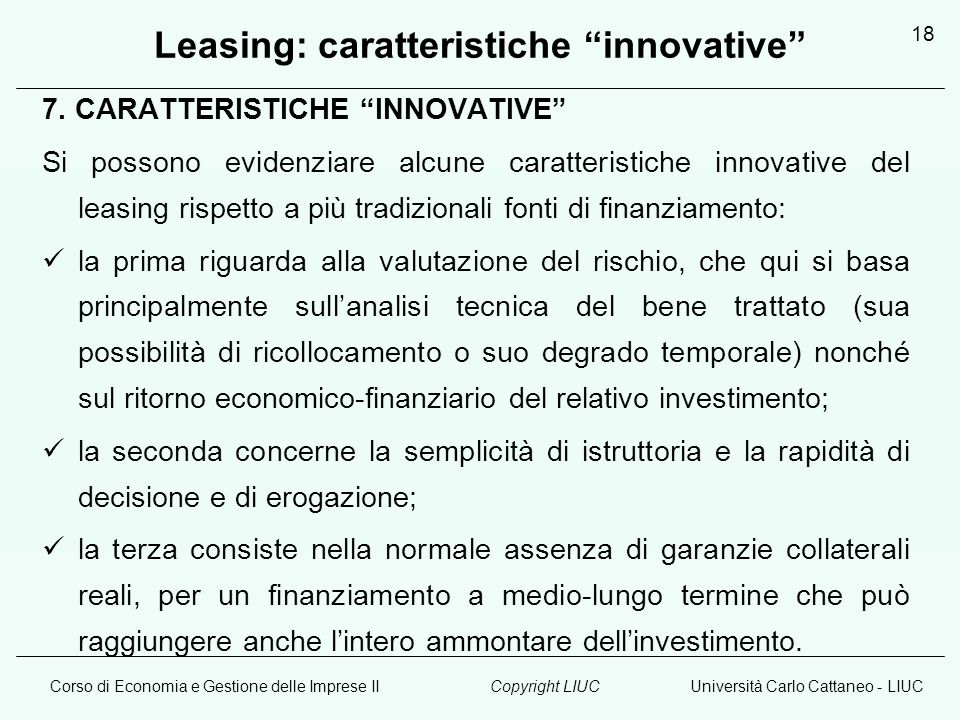 Corso di Economia e Gestione delle Imprese IIUniversità Carlo Cattaneo - LIUCCopyright LIUC 18 Leasing: caratteristiche innovative 7. CARATTERISTICHE