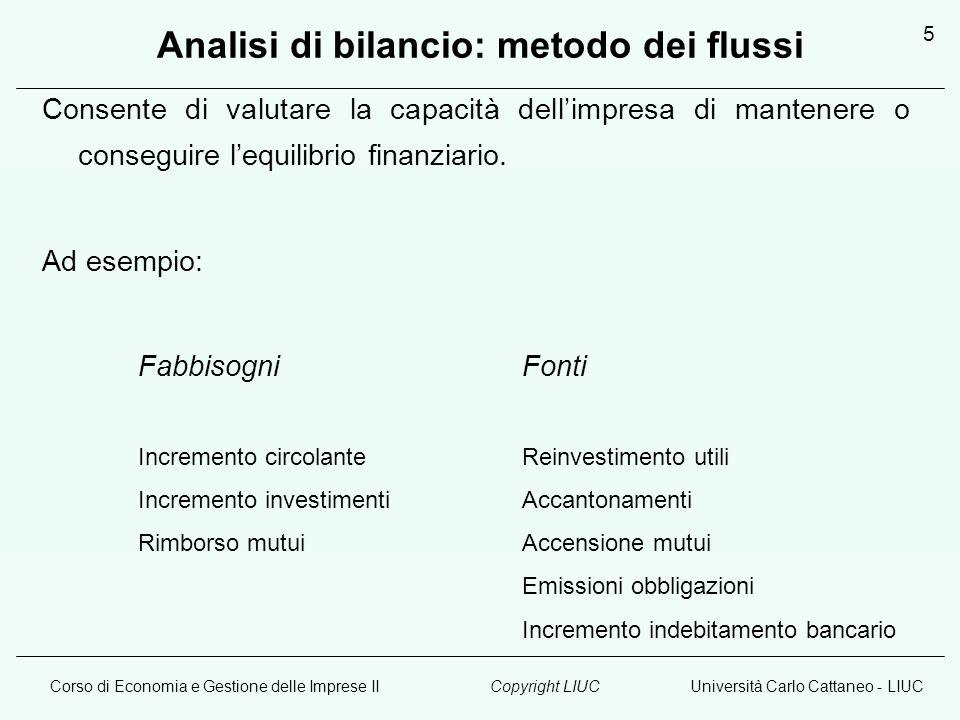Corso di Economia e Gestione delle Imprese IIUniversità Carlo Cattaneo - LIUCCopyright LIUC 5 Analisi di bilancio: metodo dei flussi Consente di valut