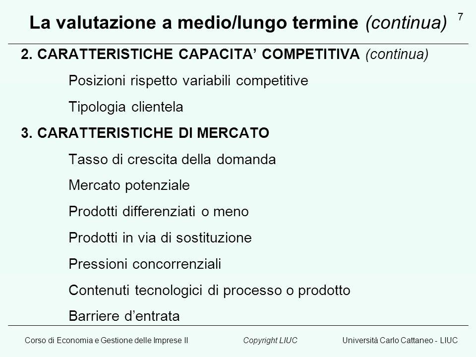 Corso di Economia e Gestione delle Imprese IIUniversità Carlo Cattaneo - LIUCCopyright LIUC 7 La valutazione a medio/lungo termine (continua) 2. CARAT