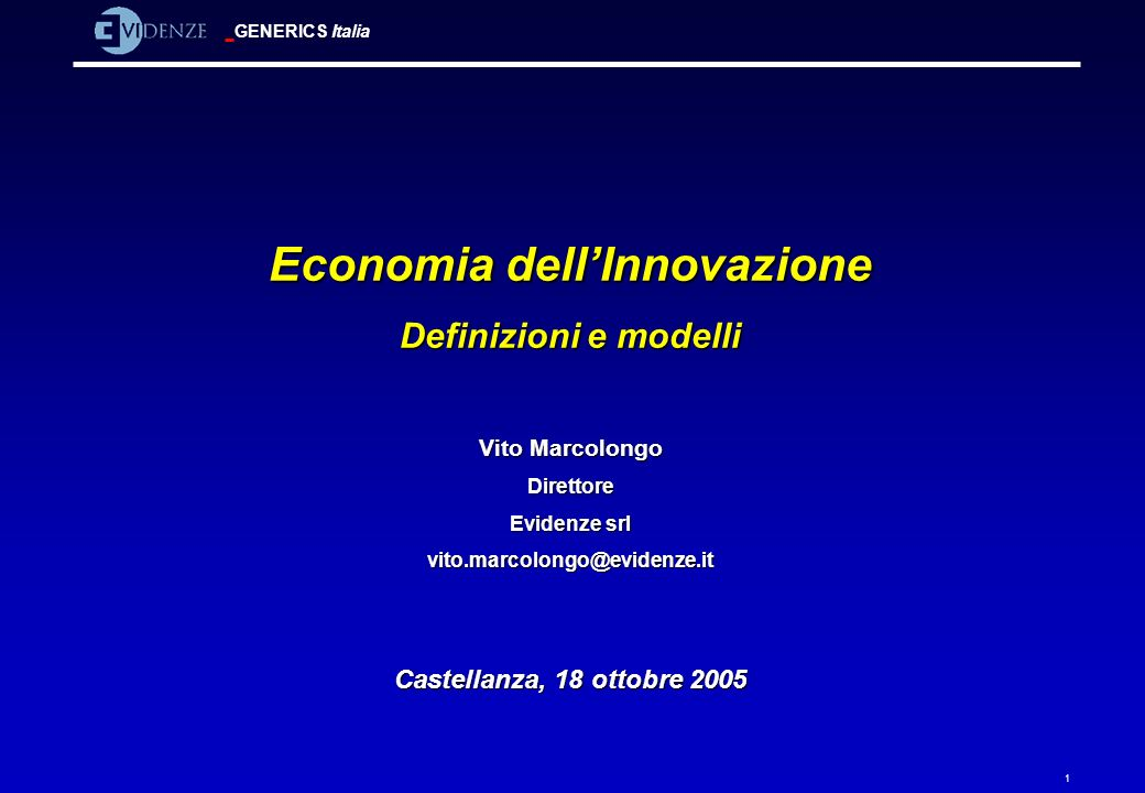 GENERICS Italia 1 Economia dellInnovazione Definizioni e modelli Vito Marcolongo Direttore Evidenze srl vito.marcolongo@evidenze.it Castellanza, 18 ot