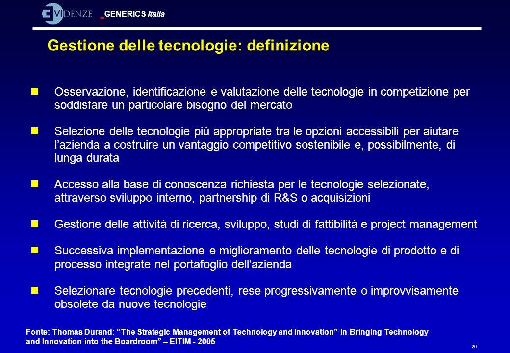 GENERICS Italia 20 Gestione delle tecnologie: definizione nOsservazione, identificazione e valutazione delle tecnologie in competizione per soddisfare