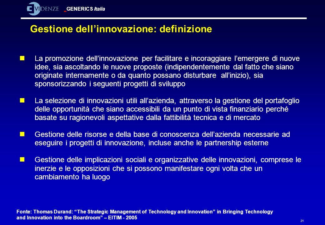 GENERICS Italia 21 Gestione dellinnovazione: definizione nLa promozione dellinnovazione per facilitare e incoraggiare lemergere di nuove idee, sia asc