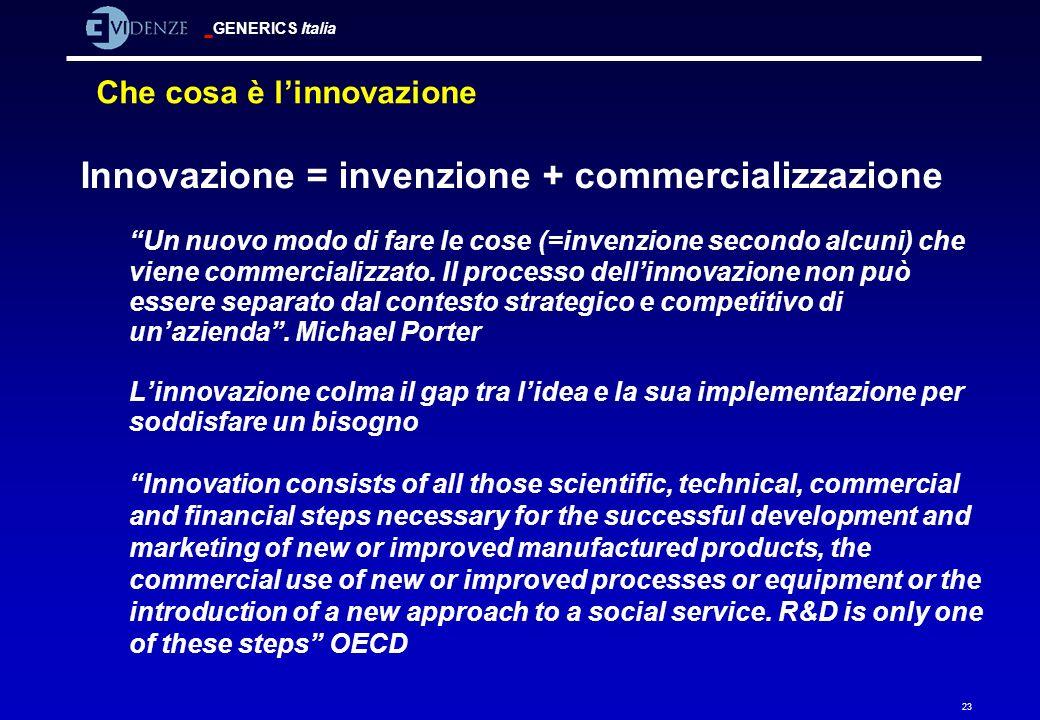 GENERICS Italia 23 Che cosa è linnovazione Innovazione = invenzione + commercializzazione Un nuovo modo di fare le cose (=invenzione secondo alcuni) c