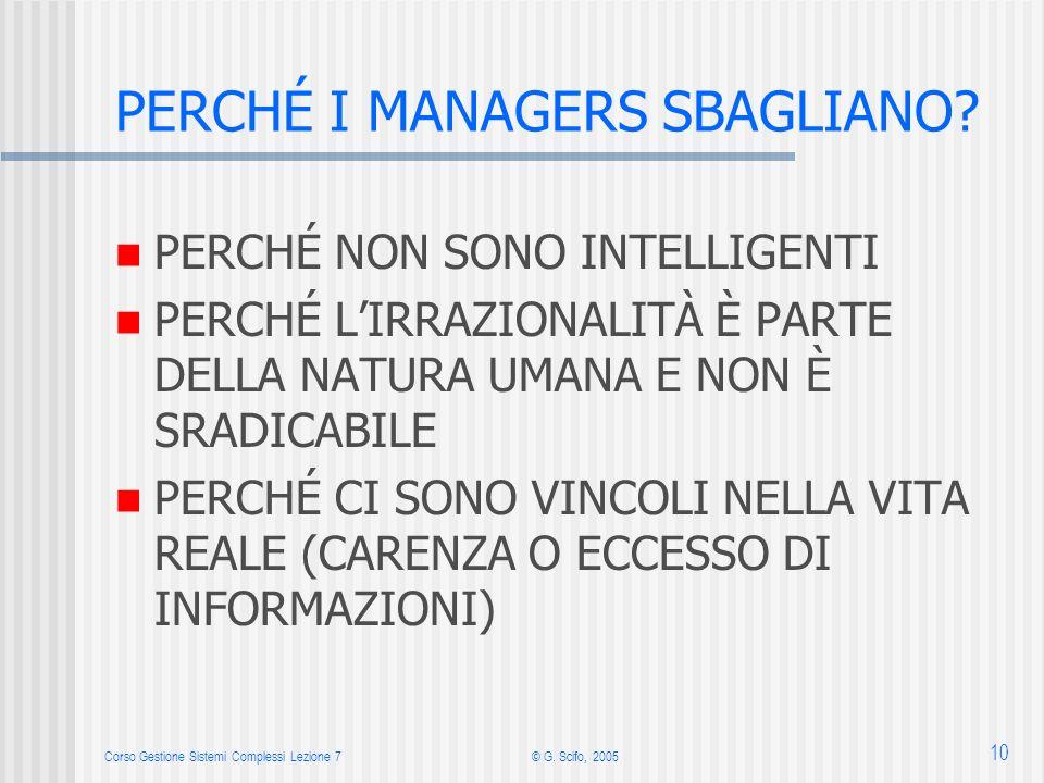 Corso Gestione Sistemi Complessi Lezione 7© G. Scifo, 2005 10 PERCHÉ I MANAGERS SBAGLIANO.