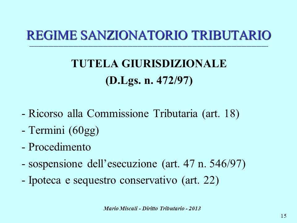 Mario Miscali - Diritto Tributario - 2013 15 REGIME SANZIONATORIO TRIBUTARIO _________________________________________________________________________