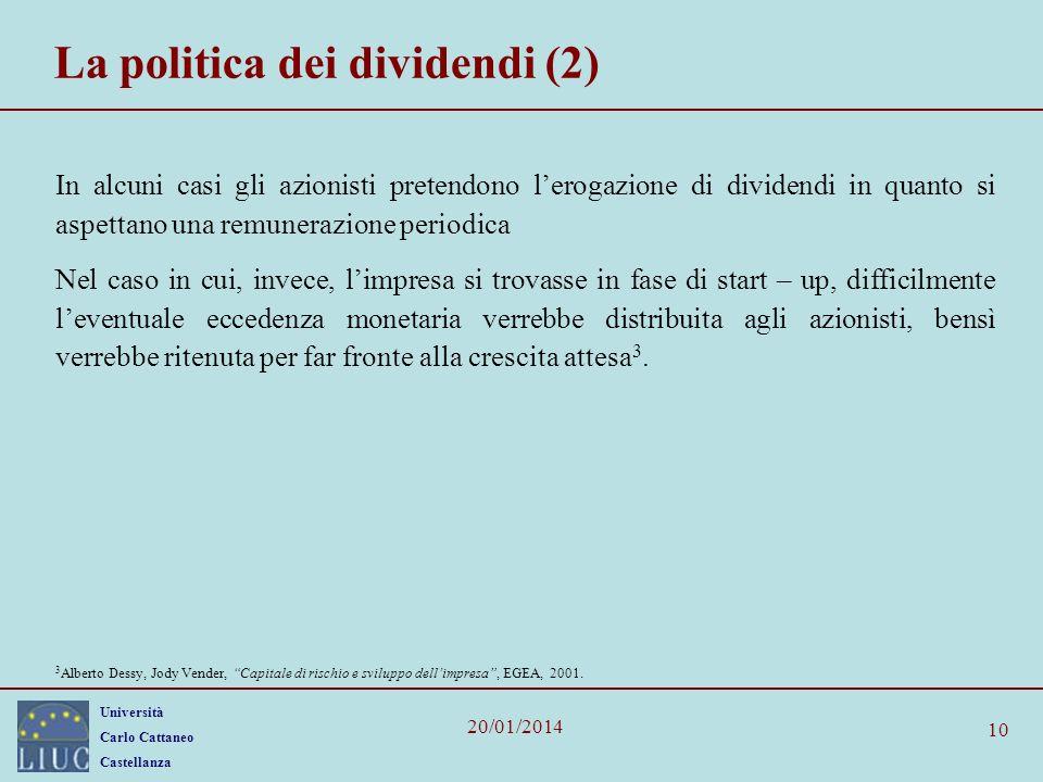 Università Carlo Cattaneo Castellanza 20/01/2014 10 La politica dei dividendi (2) In alcuni casi gli azionisti pretendono lerogazione di dividendi in