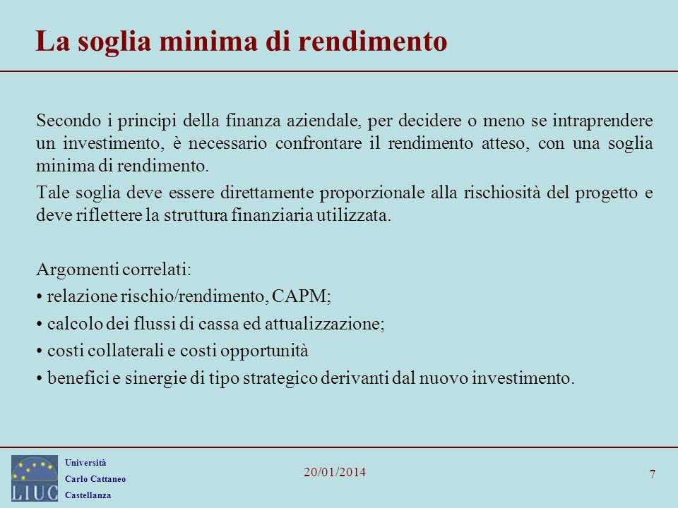 Università Carlo Cattaneo Castellanza 20/01/2014 7 La soglia minima di rendimento Secondo i principi della finanza aziendale, per decidere o meno se i