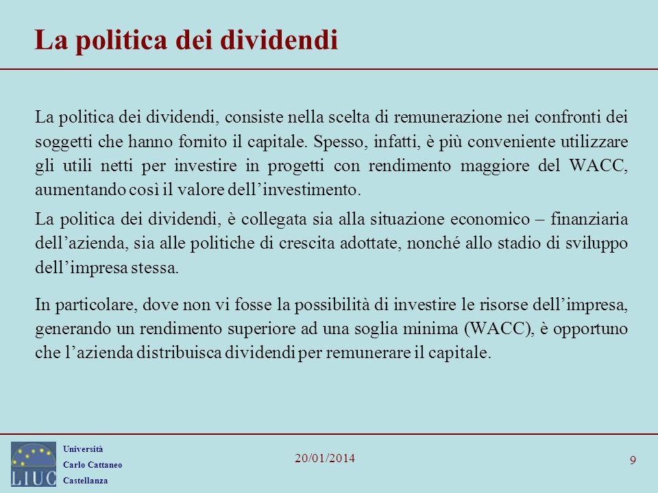 Università Carlo Cattaneo Castellanza 20/01/2014 9 La politica dei dividendi La politica dei dividendi, consiste nella scelta di remunerazione nei con