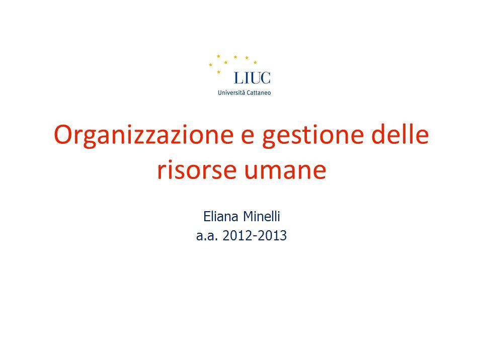Organizzazione e gestione delle risorse umane Eliana Minelli a.a. 2012-2013