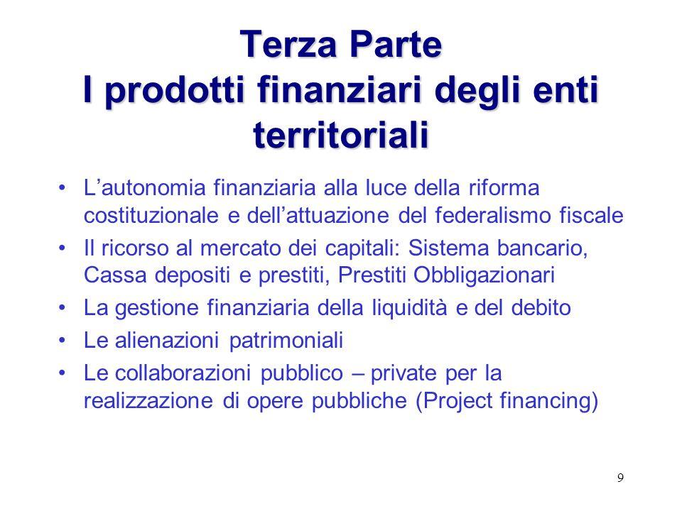 9 Terza Parte I prodotti finanziari degli enti territoriali Lautonomia finanziaria alla luce della riforma costituzionale e dellattuazione del federal