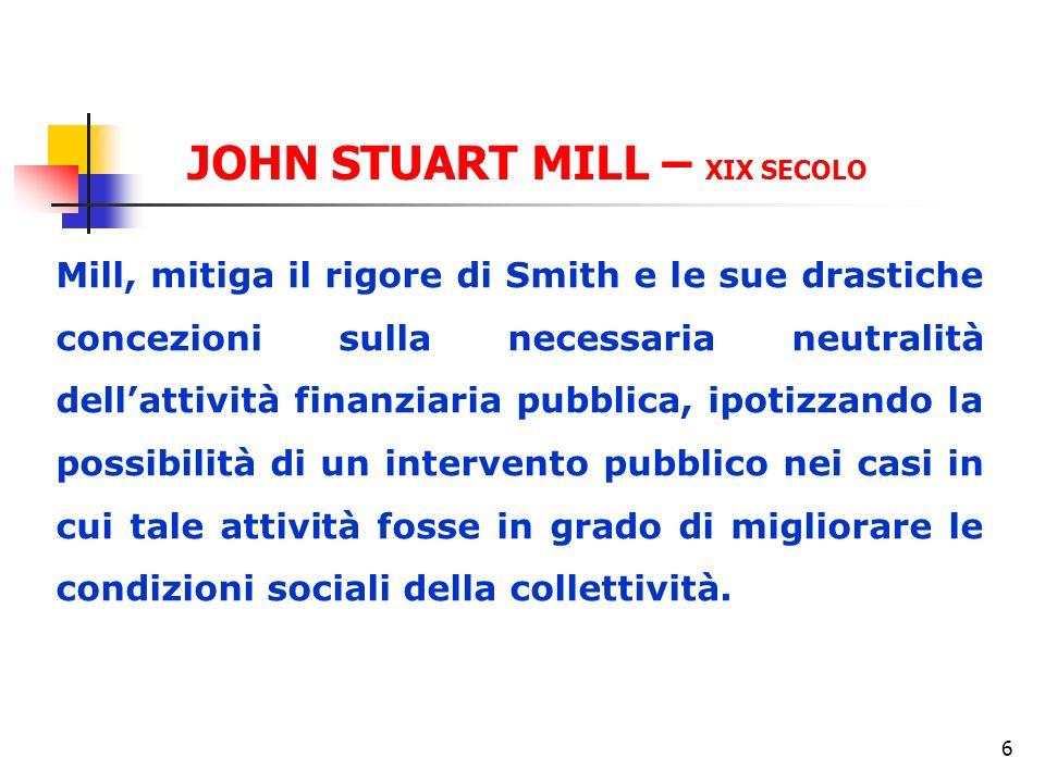 6 Mill, mitiga il rigore di Smith e le sue drastiche concezioni sulla necessaria neutralità dellattività finanziaria pubblica, ipotizzando la possibilità di un intervento pubblico nei casi in cui tale attività fosse in grado di migliorare le condizioni sociali della collettività.