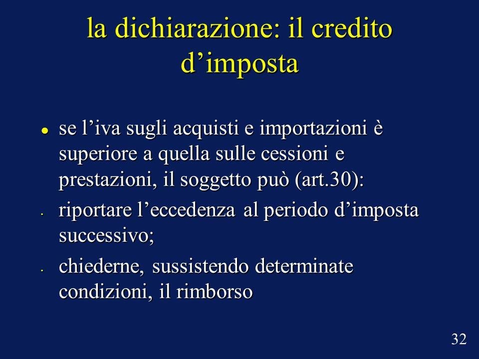 la dichiarazione: il credito dimposta se liva sugli acquisti e importazioni è superiore a quella sulle cessioni e prestazioni, il soggetto può (art.30