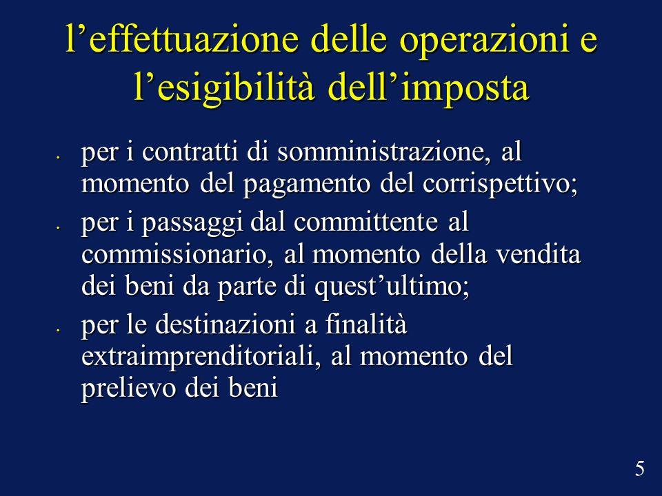 leffettuazione delle operazioni e lesigibilità dellimposta per i contratti di somministrazione, al momento del pagamento del corrispettivo; per i cont