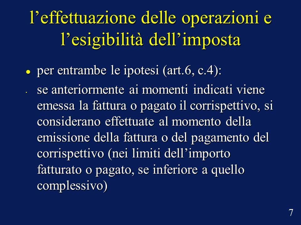 leffettuazione delle operazioni e lesigibilità dellimposta per entrambe le ipotesi (art.6, c.4): per entrambe le ipotesi (art.6, c.4): se anteriorment