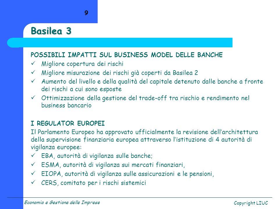 Economia e Gestione delle Imprese Copyright LIUC POSSIBILI IMPATTI SUL BUSINESS MODEL DELLE BANCHE Migliore copertura dei rischi Migliore misurazione