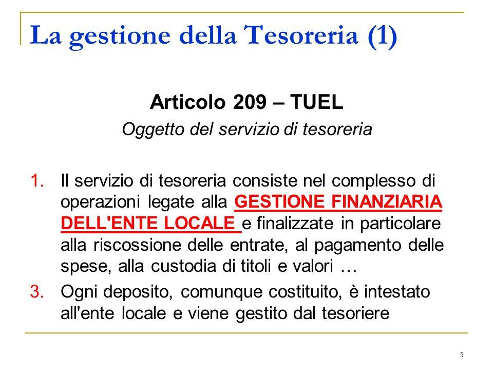5 La gestione della Tesoreria (1) Articolo 209 – TUEL Oggetto del servizio di tesoreria 1.Il servizio di tesoreria consiste nel complesso di operazion