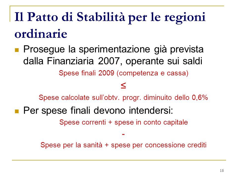 18 Il Patto di Stabilità per le regioni ordinarie Prosegue la sperimentazione già prevista dalla Finanziaria 2007, operante sui saldi Spese finali 200