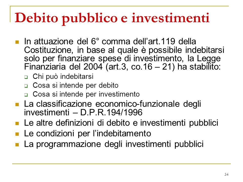 34 Debito pubblico e investimenti In attuazione del 6° comma dellart.119 della Costituzione, in base al quale è possibile indebitarsi solo per finanzi