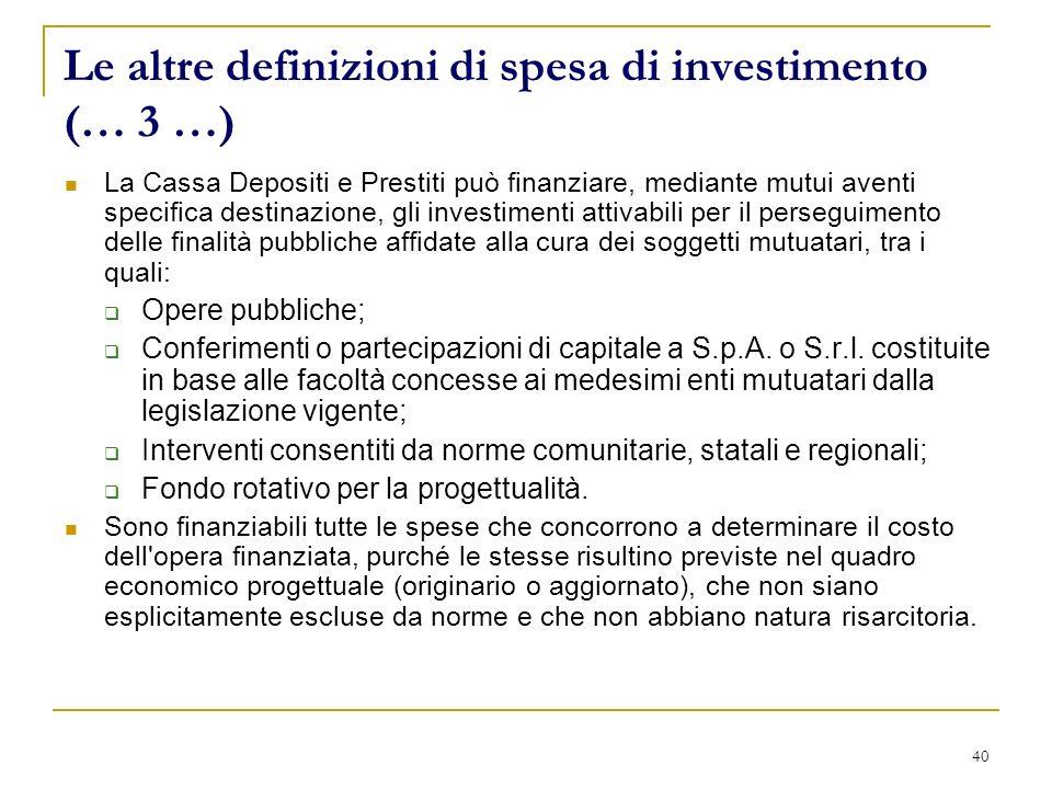 40 Le altre definizioni di spesa di investimento (… 3 …) La Cassa Depositi e Prestiti può finanziare, mediante mutui aventi specifica destinazione, gl