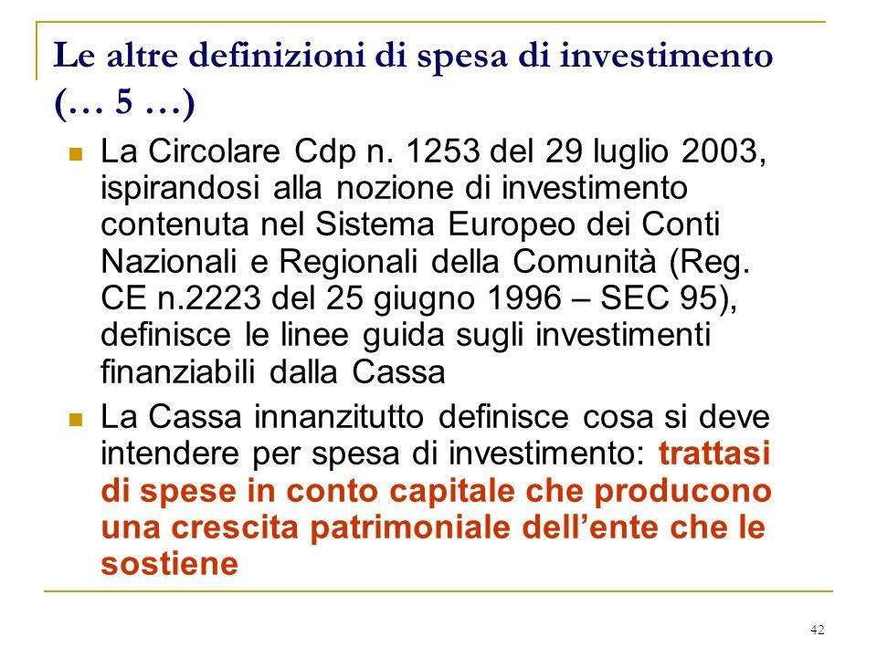 42 Le altre definizioni di spesa di investimento (… 5 …) La Circolare Cdp n. 1253 del 29 luglio 2003, ispirandosi alla nozione di investimento contenu