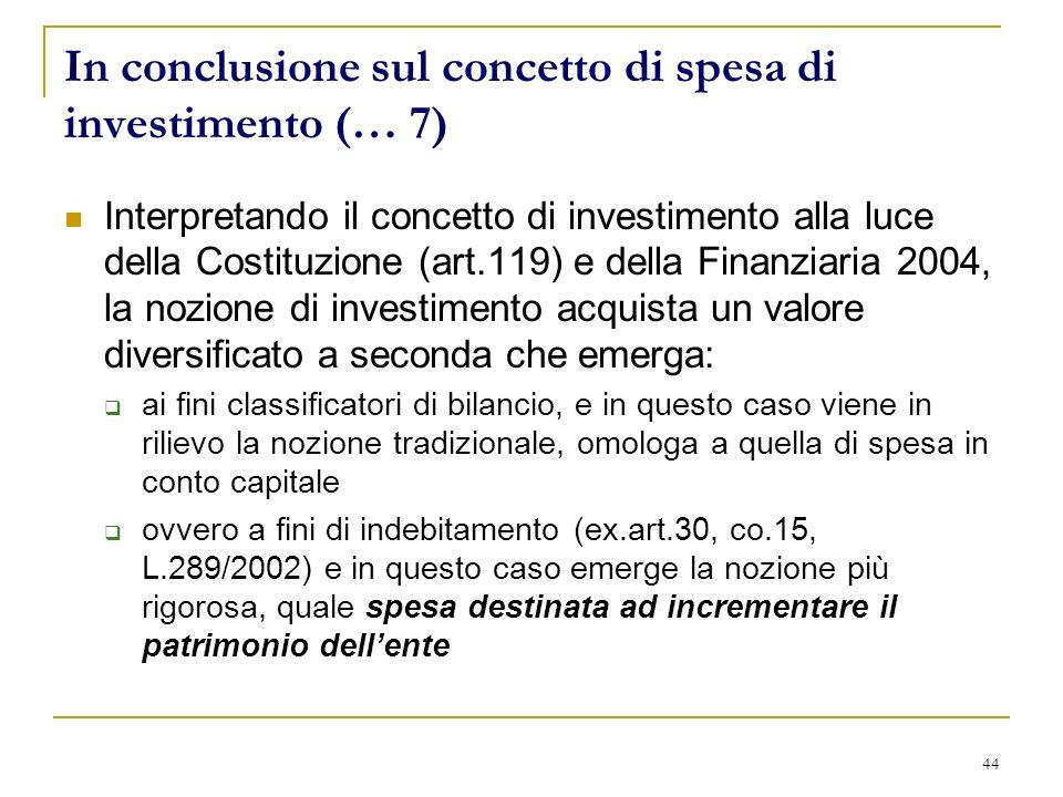 44 In conclusione sul concetto di spesa di investimento (… 7) Interpretando il concetto di investimento alla luce della Costituzione (art.119) e della
