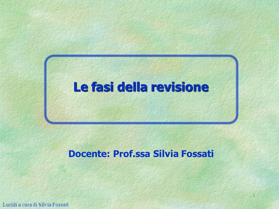 1 Docente: Prof.ssa Silvia Fossati Lucidi a cura di Silvia Fossati Le fasi della revisione