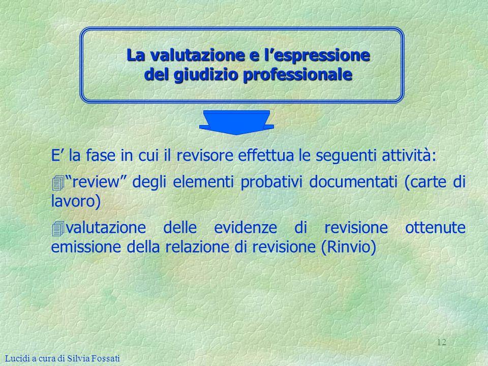 12 E la fase in cui il revisore effettua le seguenti attività: 4 4review degli elementi probativi documentati (carte di lavoro) 4 4valutazione delle e