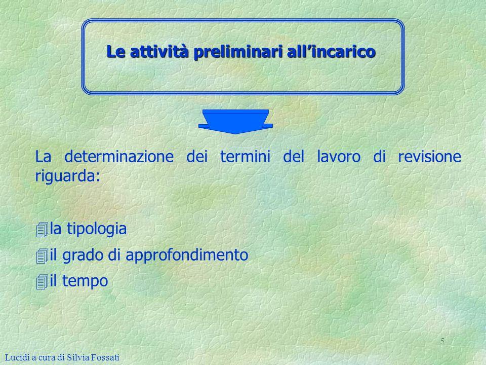 5 La determinazione dei termini del lavoro di revisione riguarda: 4 4la tipologia 4 4il grado di approfondimento 4 4il tempo Lucidi a cura di Silvia F