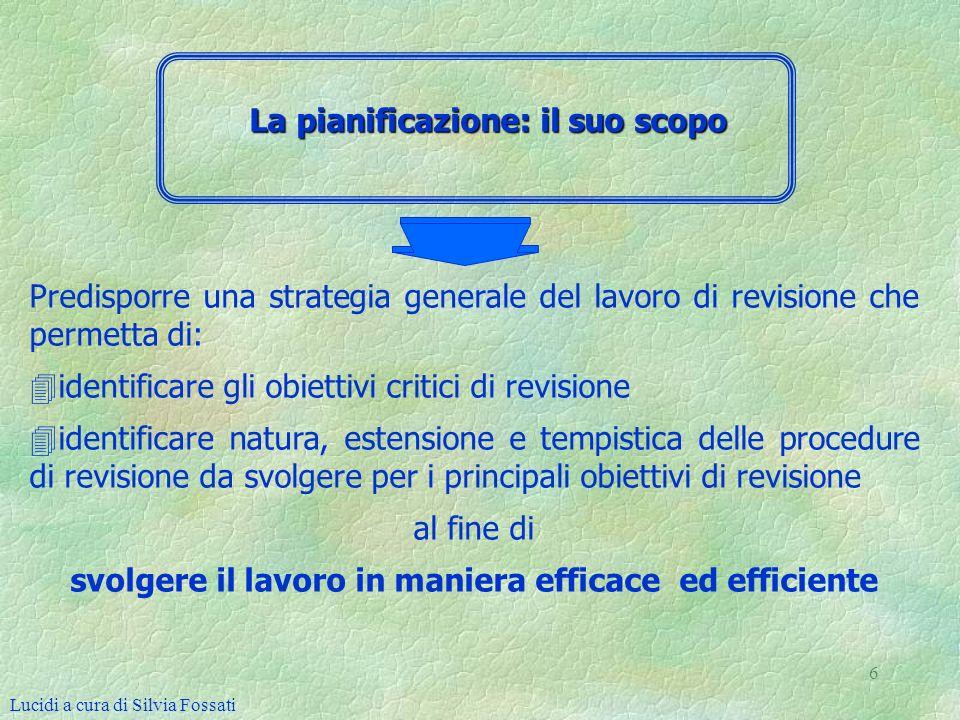 6 Predisporre una strategia generale del lavoro di revisione che permetta di: 4 4identificare gli obiettivi critici di revisione 4 4identificare natur