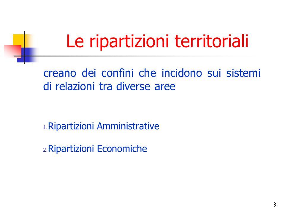 3 Le ripartizioni territoriali creano dei confini che incidono sui sistemi di relazioni tra diverse aree 1.