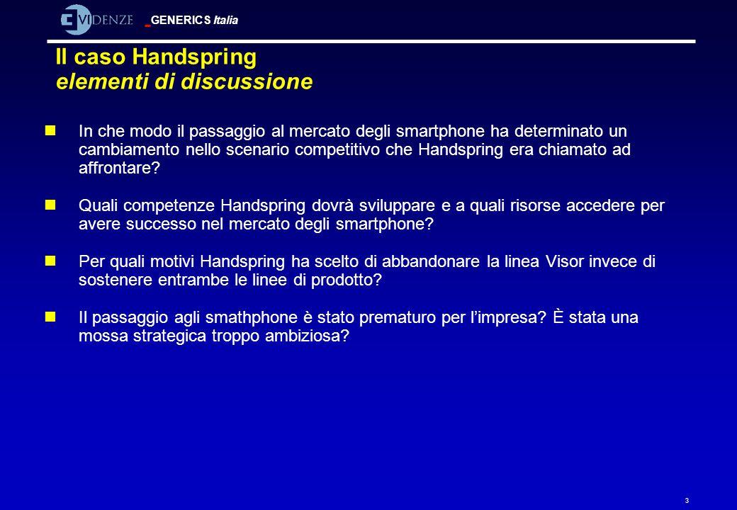 GENERICS Italia 3 Il caso Handspring elementi di discussione nIn che modo il passaggio al mercato degli smartphone ha determinato un cambiamento nello
