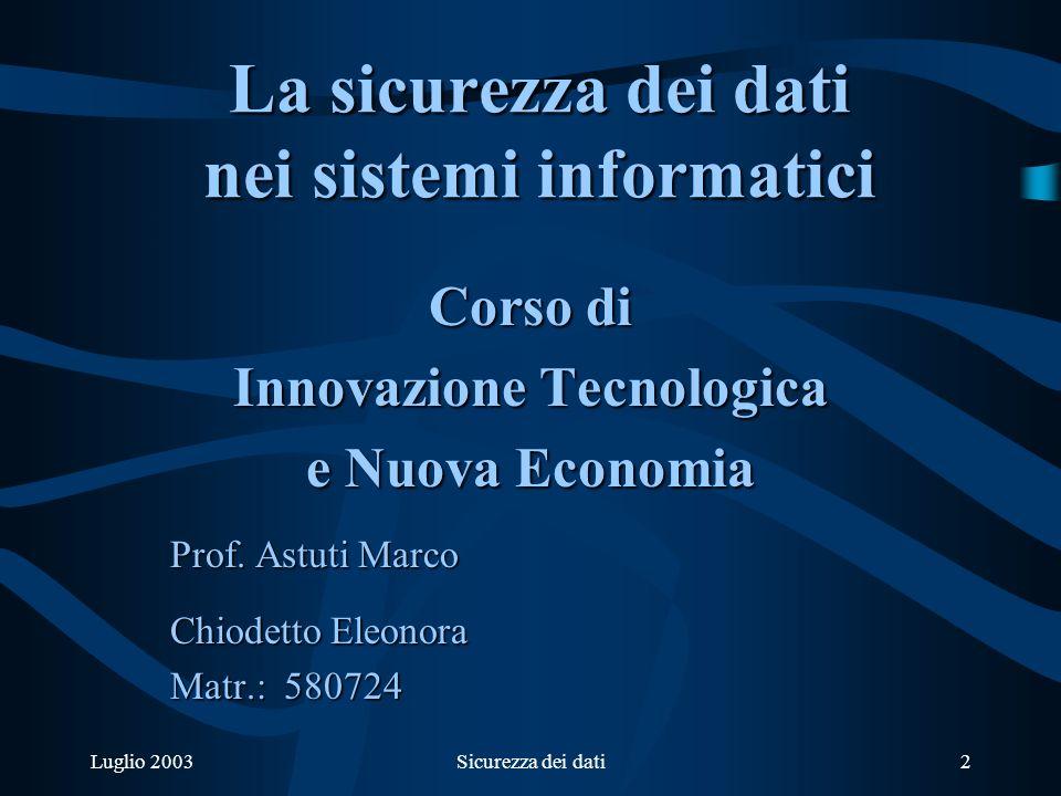 Sicurezza dei dati2 La sicurezza dei dati nei sistemi informatici Corso di Innovazione Tecnologica e Nuova Economia Prof.