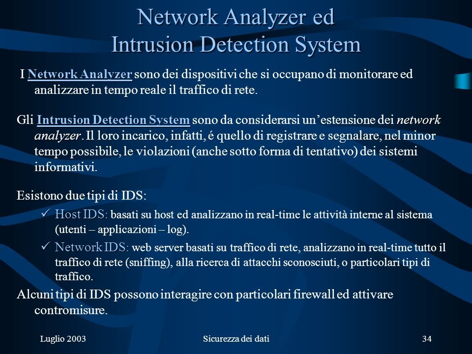 Luglio 2003Sicurezza dei dati34 Network Analyzer ed Intrusion Detection System Network Analyzer I Network Analyzer sono dei dispositivi che si occupan