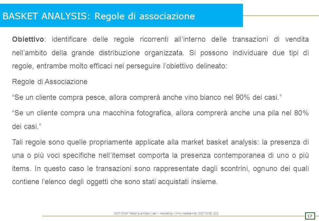 16 2007-2008 Metodi quantitativi per il marketing – Anno Accademico 2007-2008 LIUC BASKET ANALYSIS: Metodologie utilizzate Comportamenti sequenziali: