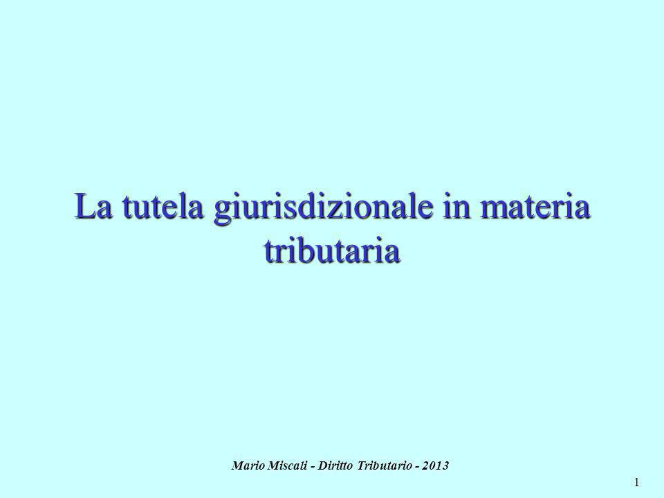 Mario Miscali - Diritto Tributario - 2013 1 La tutela giurisdizionale in materia tributaria