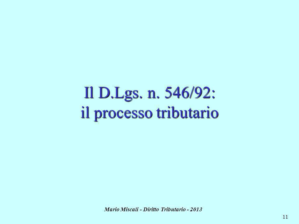 Mario Miscali - Diritto Tributario - 2013 11 Il D.Lgs. n. 546/92: il processo tributario