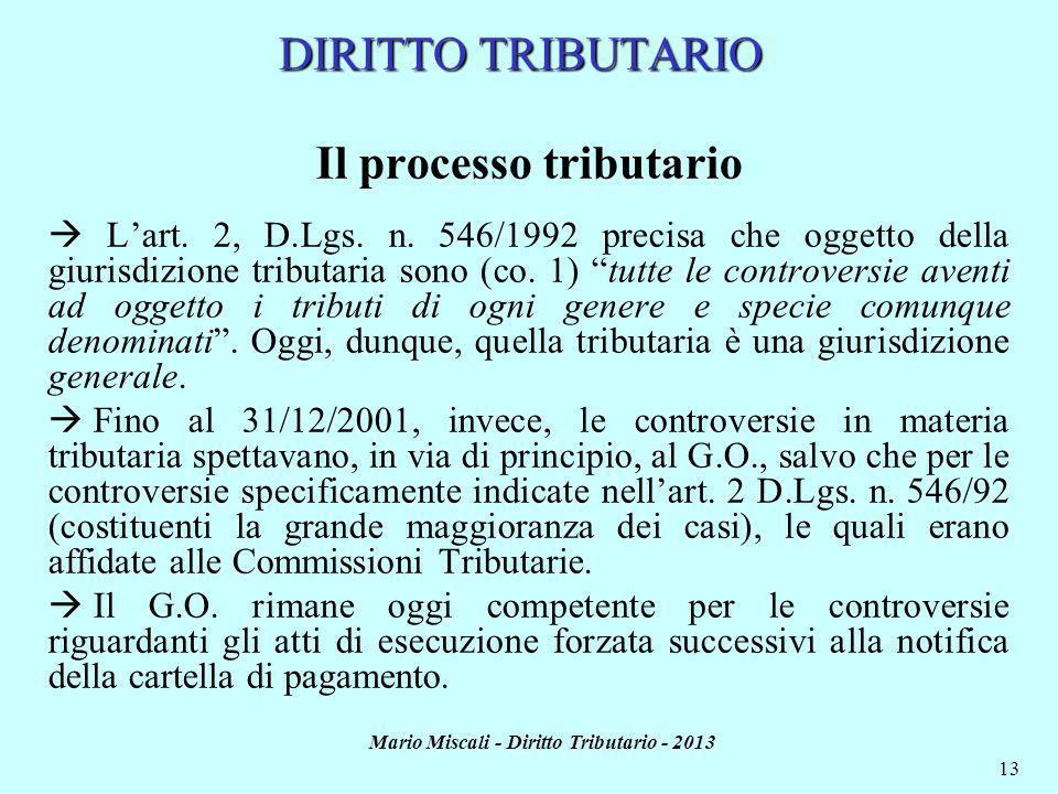 Mario Miscali - Diritto Tributario - 2013 13 DIRITTO TRIBUTARIO Il processo tributario Lart. 2, D.Lgs. n. 546/1992 precisa che oggetto della giurisdiz
