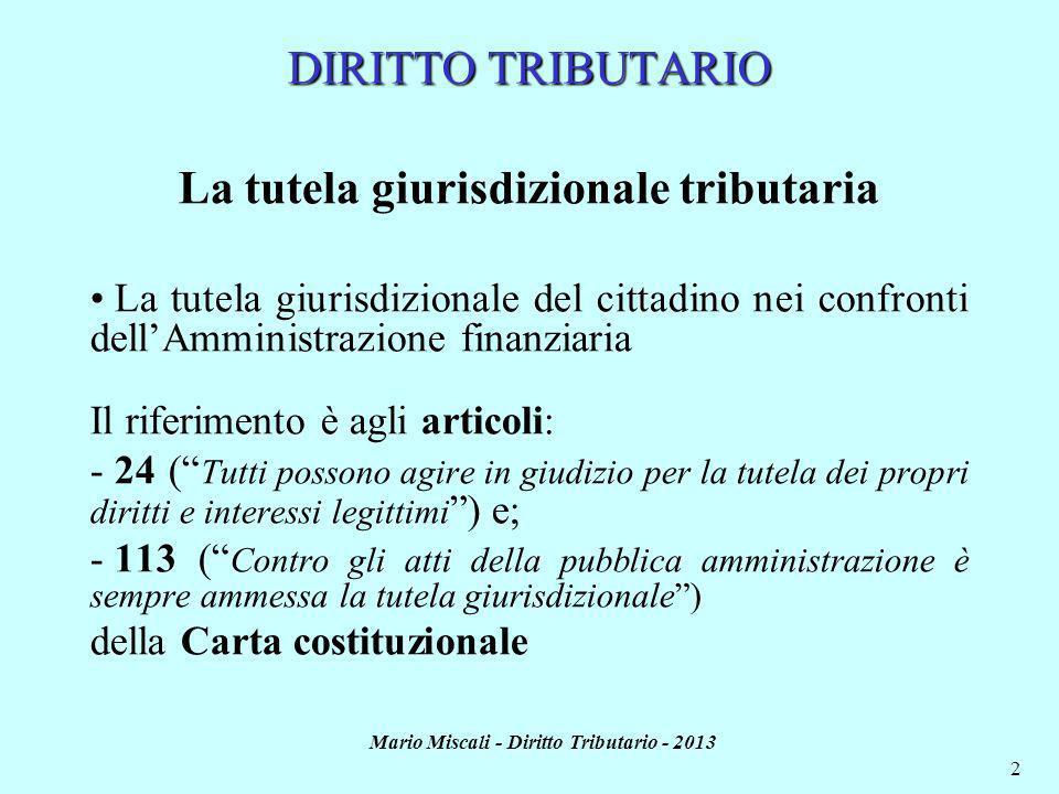 Mario Miscali - Diritto Tributario - 2013 2 La tutela giurisdizionale tributaria La tutela giurisdizionale del cittadino nei confronti dellAmministraz