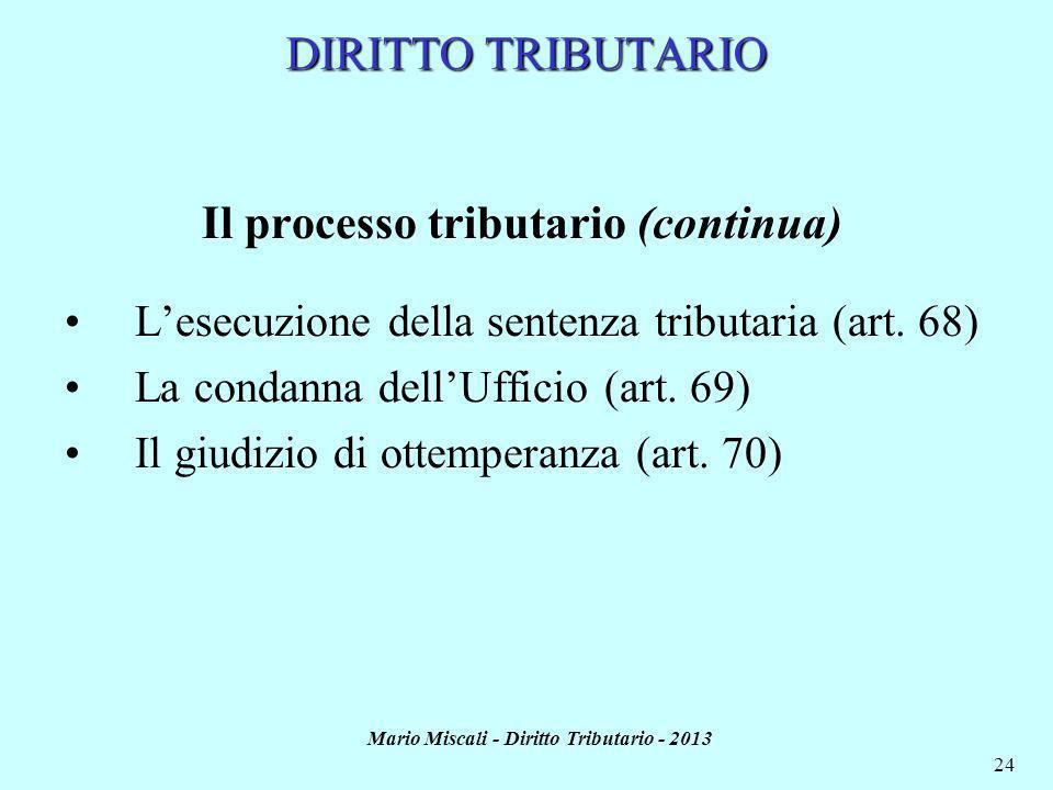 Mario Miscali - Diritto Tributario - 2013 24 DIRITTO TRIBUTARIO Il processo tributario (continua) Lesecuzione della sentenza tributaria (art.
