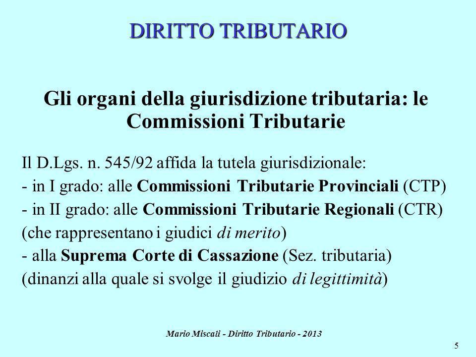 Mario Miscali - Diritto Tributario - 2013 5 DIRITTO TRIBUTARIO Gli organi della giurisdizione tributaria: le Commissioni Tributarie Il D.Lgs.